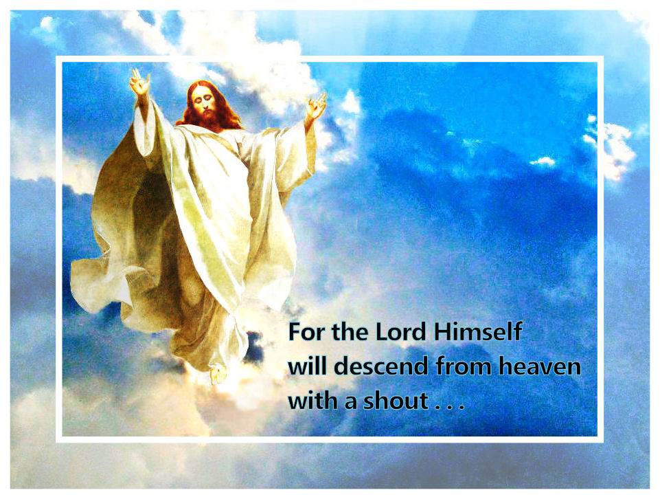 For the Lord Himself shall descend from heaven with a shout.