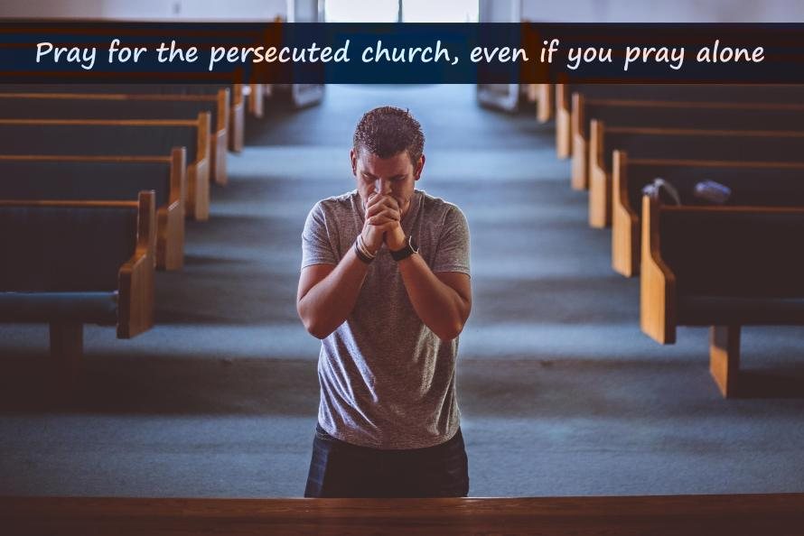 Pray for the persecuted church, even if you pray alone_CEM Quote
